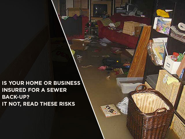 Is Your Home Or Business Insured For A Sewer Back-Up? It Not, Read These Risks