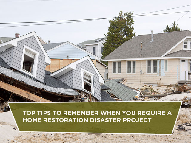 Top Tips To Remember When You Require A Home Restoration Disaster Project