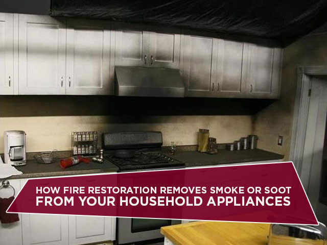How Fire Restoration Removes Smoke Or Soot From Your Household Appliances