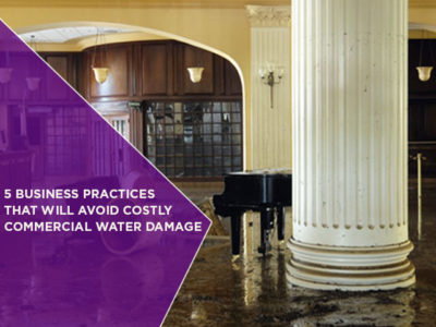 5 Business Practices That Will Avoid Costly Commercial Water Damage