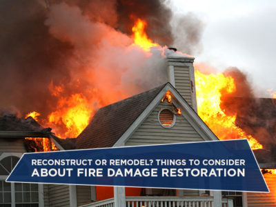 Reconstruct or Remodel? Things to Consider About Fire Damage Restoration