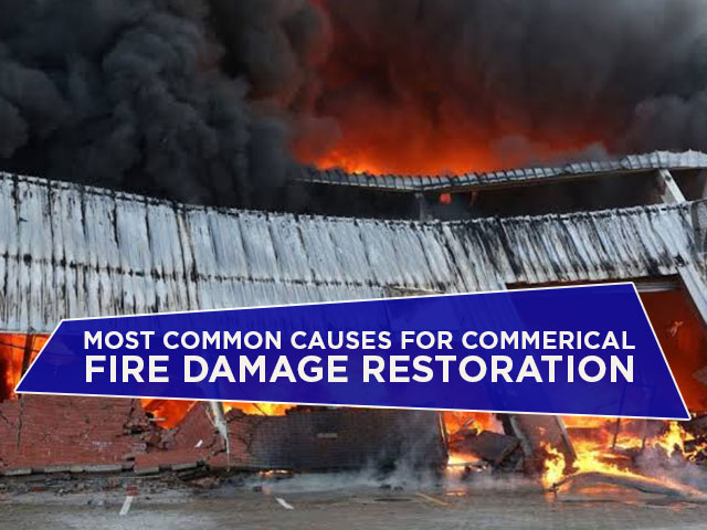 Most Common Causes For Commerical Fire Damage Restoration