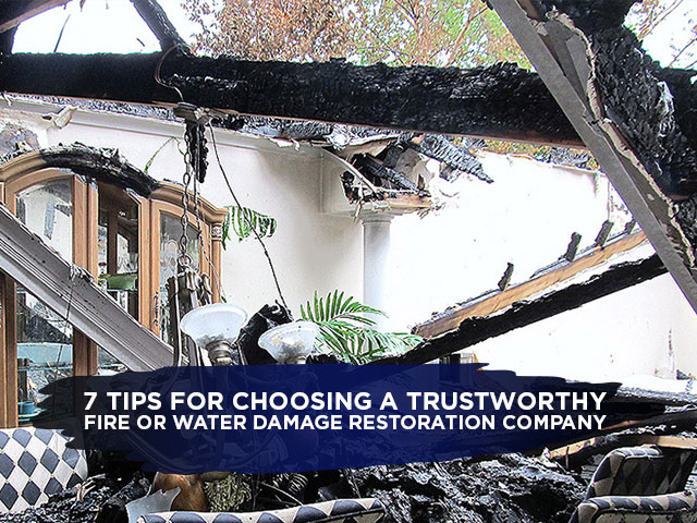7 Tips For Choosing A Trustworthy Fire Or Water Damage Restoration Company
